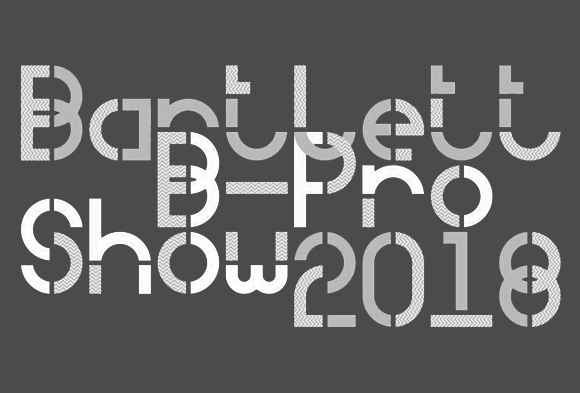 The Bartlett B-Pro Show 2018. Sep. 26th - Oct. 5th 2018. The Bartlett School of Architecture
