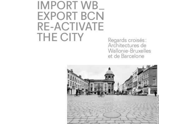 Import WB_Export BCN. Re-activate the city. Exhibition. Oct18th – Nov 18th, 2018. School of Architecture La Cambre-Horta. Brussels, Belgium. Cities Connection Project