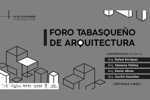 Foro Tabasqueño de Arquitectura. Forum + Conferences. Nov 30th, 2018. Auditorium Universidad del Valle de México, Campus Villahermosa. Tabasco. Universidad del Valle de México.