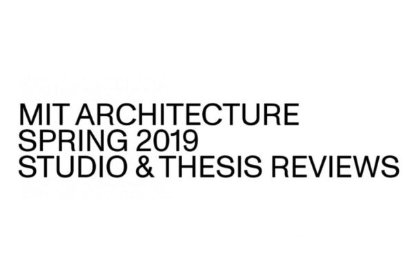 MIT Spring 2019 Studio & Thesis Reviews Jury+Exhibition.  May, 14th-24th, 2019. Massachusetts Institute of Technology MIT. Boston, USA